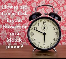 How to use Gmail Task in your Browser or on a Mobile phone?