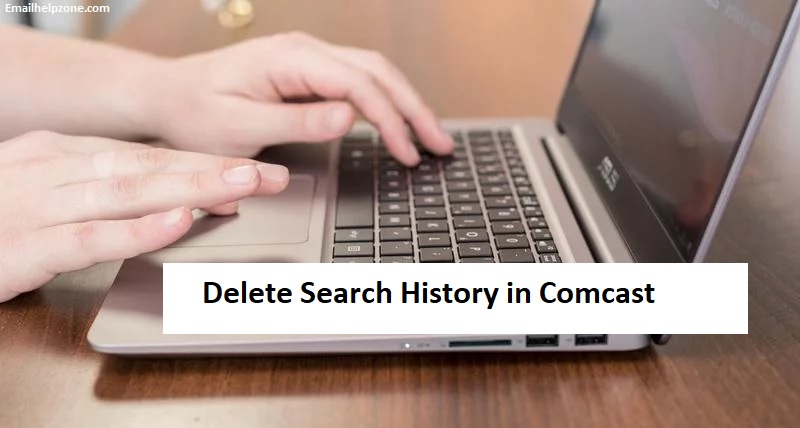 How to Delete Search History in Comcast?