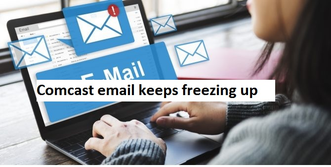 Comcast email keeps freezing up