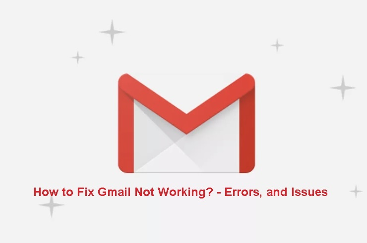 How to fix Gmail Erros and Gmail not working Issues
