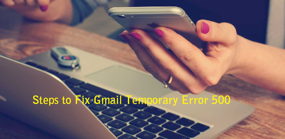 Steps to Fix Gmail Temporary Error 500